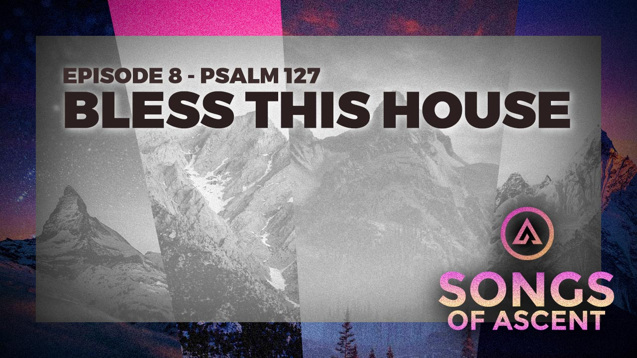 Bless This House - Psalm 127