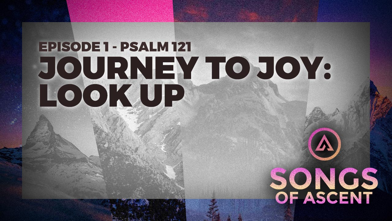 Journey To Joy - Look Up (Psalm 121)