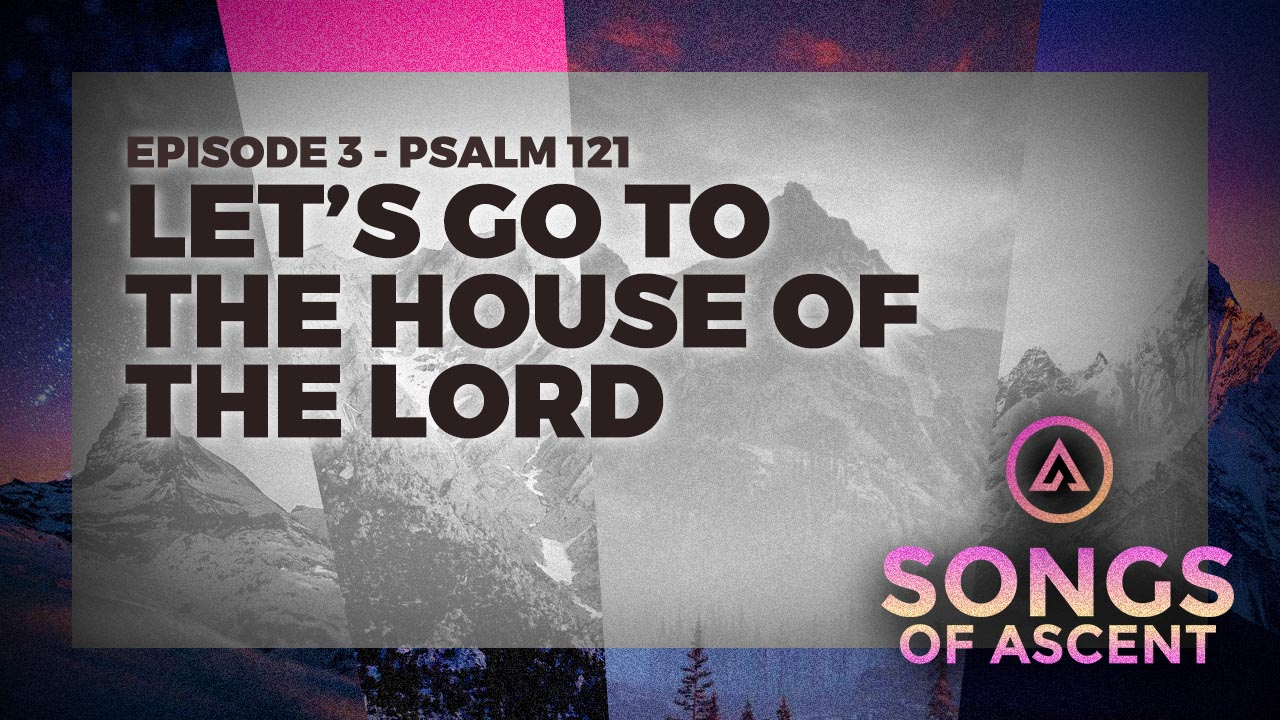 Let\'s Go to The House of the Lord (Psalm 121)